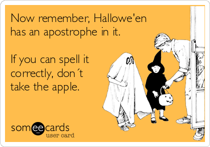 Now remember, Hallowe'en has an apostrophe in it.  If you can spell it correctly, don´t take the apple.
