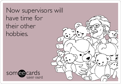 Now supervisors will have time for their other hobbies.