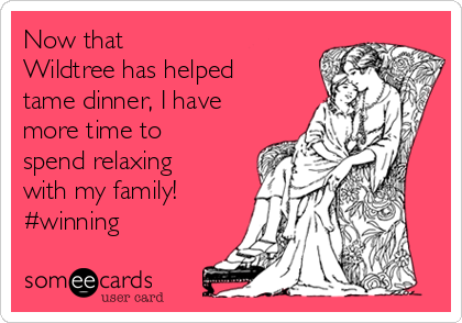Now that Wildtree has helped tame dinner, I have more time to spend relaxing with my family! #winning