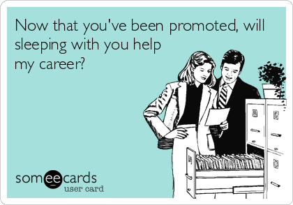 Now that you've been promoted, will sleeping with you help my career?