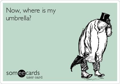 Now, where is my umbrella?