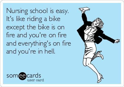 Nursing School Is Easy Its Like Riding A Bike Except The Bike Is On Fire