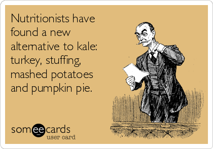 Nutritionists have found a new alternative to kale: turkey, stuffing, mashed potatoes and pumpkin pie.