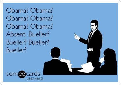 Obama? Obama?  Obama? Obama? Obama? Obama? Absent. Bueller? Bueller? Bueller? Bueller?