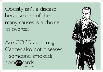 Obesity isn't a disease because one of the many causes is a choice to overeat.  Are COPD and Lung Cancer also not diseases if someone smoked?