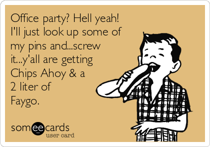 Office party? Hell yeah! I'll just look up some of my pins and...screw it...y'all are getting Chips Ahoy & a 2 liter of Faygo.