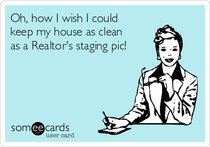 Oh, how I wish I could keep my house as clean as a Realtor's staging pic!