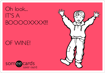Oh look...  IT'S A BOOOOXXXX!!!   OF WINE!
