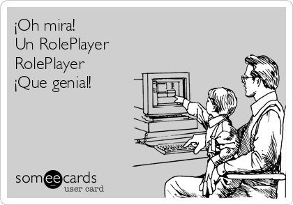¡Oh mira! Un RolePlayer  RolePlayer  ¡Que genial!