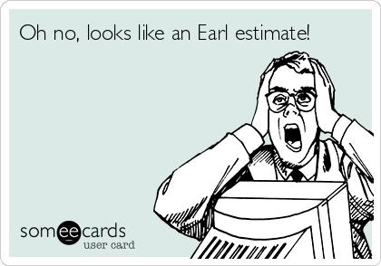 Oh no, looks like an Earl estimate!