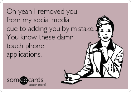 Oh yeah I removed you from my social media due to adding you by mistake... You know these damn touch phone applications.