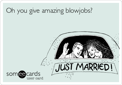 you blow jobs Or how to give a good blow.