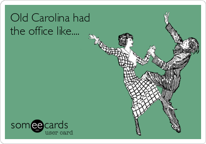 Old Carolina had the office like....