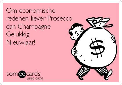 Om economische redenen liever Prosecco dan Champagne Gelukkig Nieuwjaar!