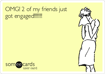 Omg 2 Of My Friends Just Got Engaged Thinking Of You Ecard