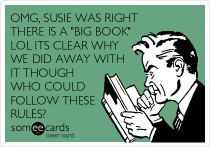 """OMG, SUSIE WAS RIGHT THERE IS A """"BIG BOOK"""" LOL ITS CLEAR WHY WE DID AWAY WITH IT THOUGH WHO COULD FOLLOW THESE RULES?"""