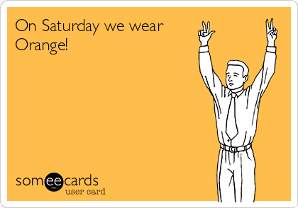 On Saturday we wear Orange!