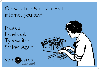 On vacation & no access to internet you say?  Magical Facebook Typewriter Strikes Again