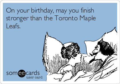 On your birthday may you finish stronger than the toronto maple on your birthday may you finish stronger than the toronto maple leafs bookmarktalkfo Gallery