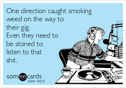 One direction caught smoking weed on the way to their gig. Even they need to be stoned to listen to that shit.