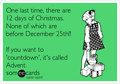 one last time there are 12 days of christmas none of which are before - Why Are There 12 Days Of Christmas