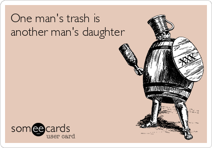 One man's trash is another man's daughter