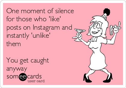 One moment of silence for those who 'like' posts on Instagram and instantly 'unlike' them   You get caught anyway