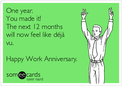 One year. You made it! The next 12 months will now feel ...