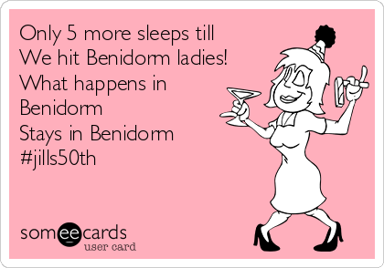 Only 5 more sleeps till We hit Benidorm ladies! What happens in Benidorm Stays in Benidorm #jills50th
