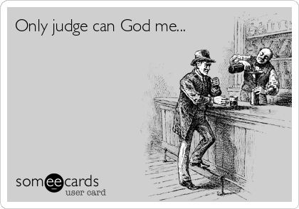 Only judge can God me...