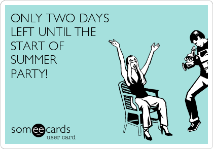 ONLY TWO DAYS  LEFT UNTIL THE START OF  SUMMER PARTY!