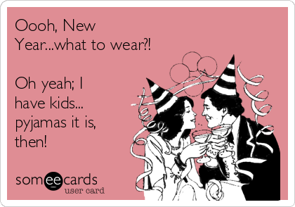 Oooh, New Year...what to wear?!  Oh yeah; I have kids... pyjamas it is, then!