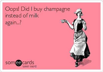 Did I Buy Champagne Instead Of Milk Again