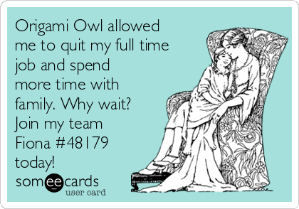 Origami Owl allowed me to quit my full time job and spend more time with family. Why wait? Join my team Fiona #48179 today!