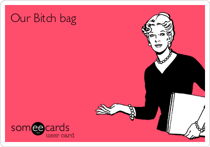 Our Bitch bag