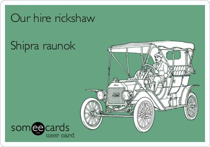 Our hire rickshaw  Shipra raunok