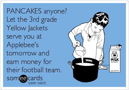 PANCAKES anyone? Let the 3rd grade Yellow Jackets serve you at Applebee's tomorrow and earn money for their football team.