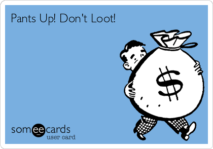 Pants Up! Don't Loot!