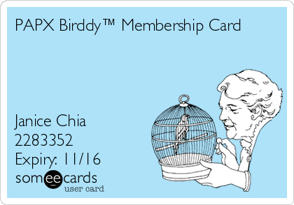PAPX Birddy™ Membership Card     Janice Chia 2283352 Expiry: 11/16