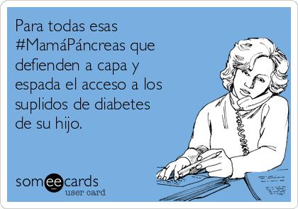 Para todas esas #MamáPáncreas que defienden a capa y espada el acceso a los suplidos de diabetes de su hijo.