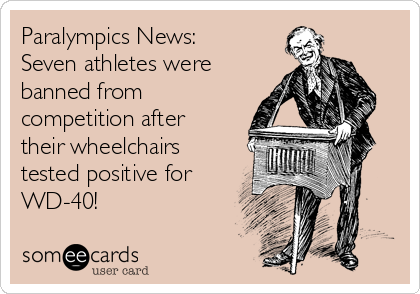 Paralympics News: Seven athletes were banned from competition after their wheelchairs tested positive for WD-40!