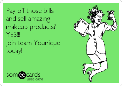 Pay off those bills and sell amazing makeup products? YES!!!  Join team Younique today!