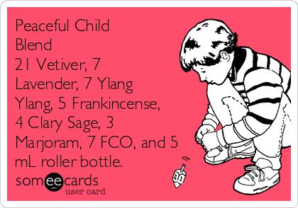 Peaceful Child Blend 21 Vetiver, 7 Lavender, 7 Ylang Ylang, 5 Frankincense, 4 Clary Sage, 3 Marjoram, 7 FCO, and 5 mL roller bottle.
