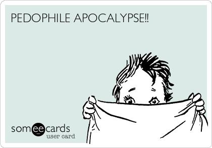 PEDOPHILE APOCALYPSE!!