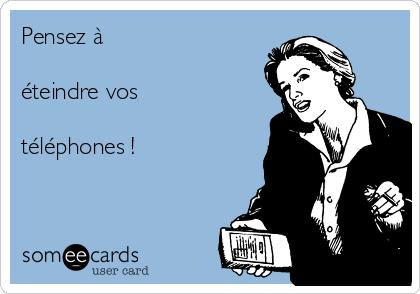 Pensez à   éteindre vos  téléphones !