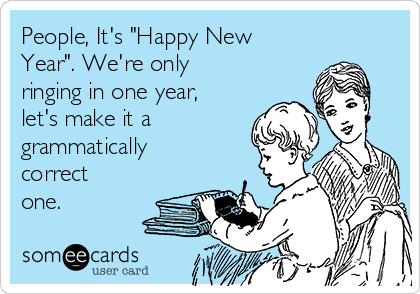 """People, It's """"Happy New Year"""". We're only ringing in one year, let's make it a grammatically correct one."""