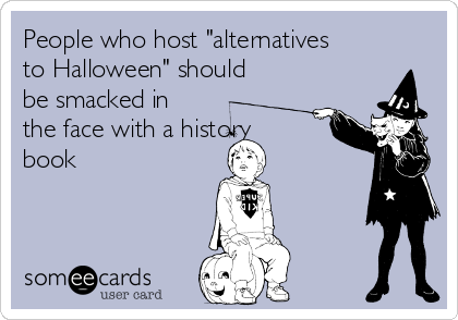 "People who host ""alternatives to Halloween"" should be smacked in the face with a history book"