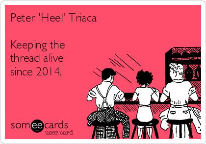Peter 'Heel' Triaca  Keeping the thread alive since 2014.