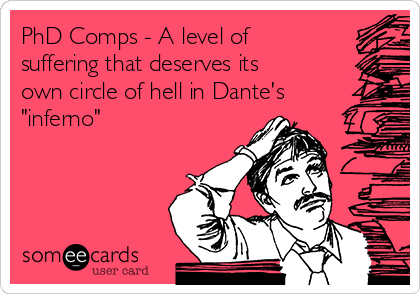 "PhD Comps - A level of suffering that deserves its own circle of hell in Dante's ""inferno"""