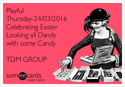 Playful Thursday-24/03/2016 Celebrating Easter Looking all Dandy with some Candy   TDM GROUP